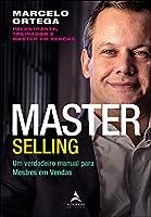 Master Selling: um Verdadeiro Manual Para Mestres em Vendas (Volume 1)