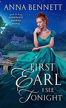 First Earl I See Tonight: A Debutante Diaries Novel by [Anna Bennett]