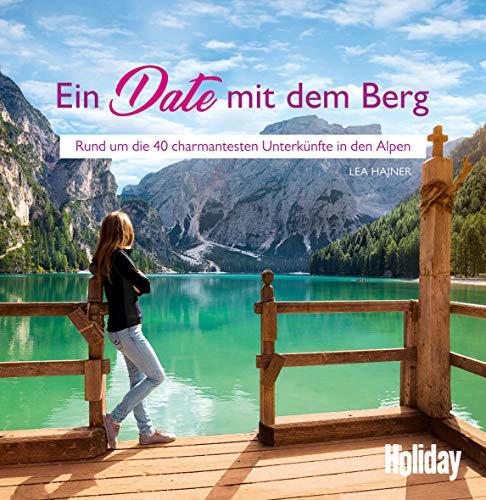 HOLIDAY Reisebuch: Ein Date mit dem Berg: Rund um die 40 charmantesten Unterkünfte in den Alpen
