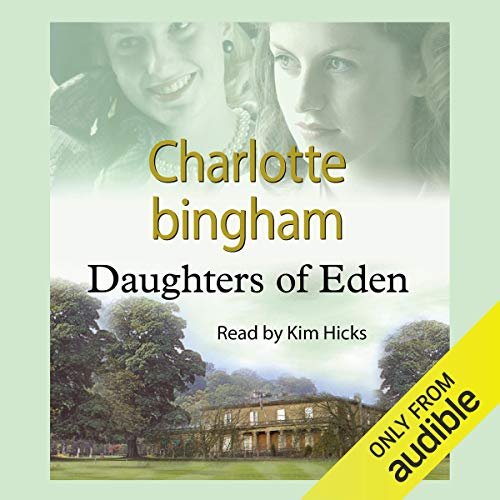 Daughters of Eden                   By:                                                                                                                                 Charlotte Bingham                               Narrated by:                                                                                                                                 Kim Hicks                      Length: 13 hrs and 35 mins     76 ratings     Overall 3.9