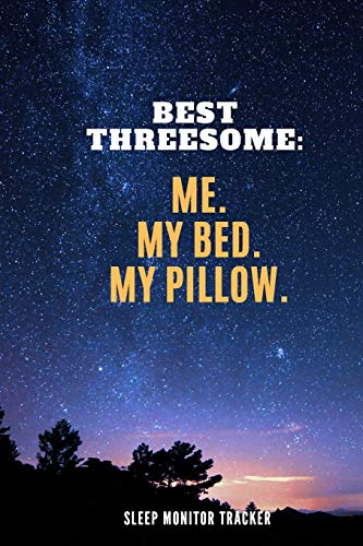 Best Threesome Me My Bed My Pillow Sleep Monitor Tracker: Track Your Sleep Pattern To Help Cure Insomnia / Sleep Journal Log / Monitor Your Sleeping ... Disorder Tracking / Record Sleeping Pattern