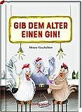 Gib dem Alter einen Gin!: Heitere Geschichten