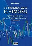 Le trading avec Ichimoku 2e édition - Techniques approfondies pour un trading gagnant sans stress