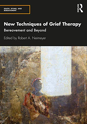 Compare Textbook Prices for New Techniques of Grief Therapy: Bereavement and Beyond Series in Death, Dying, and Bereavement 1 Edition ISBN 9780815352037 by Neimeyer, Robert A.