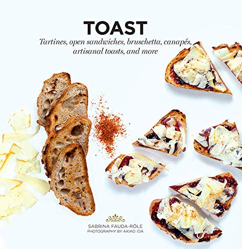 Toast: Tartines, Open Sandwiches, Bruschetta, Canapes, Artisanal Toasts, and More (Ready to Eat)