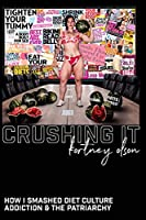 Crushing It: How I Crushed Diet Culture, Addiction & the Patriarchy