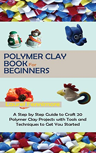 Compare Textbook Prices for Polymer Clay Book for Beginners: A Step by Step Guide to Craft 20 Polymer Clay Projects with Tools and Techniques to Get You Started  ISBN 9781952597695 by Fennimore, Laurel