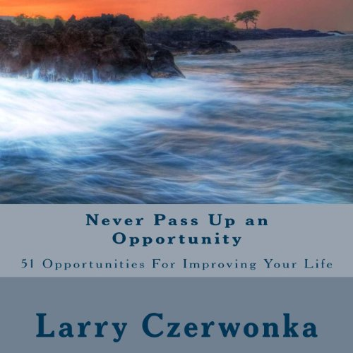 Never Pass up an Opportunity     51 Opportunities for Improving Your Life              By:                                                                                                                                 Larry Czerwonka                               Narrated by:                                                                                                                                 Darrin Carlson                      Length: 54 mins     1 rating     Overall 4.0