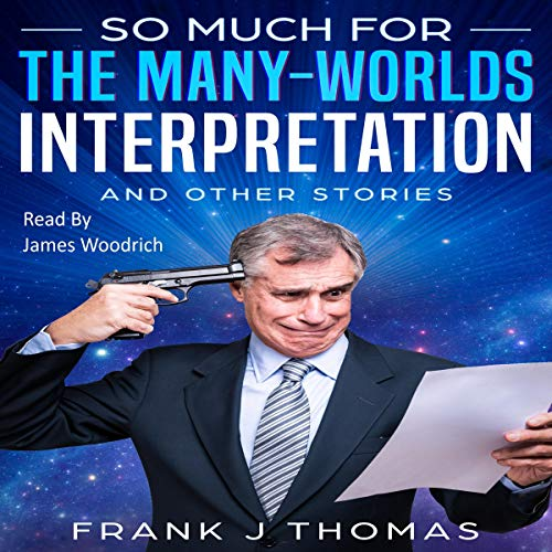 So Much for the Many - Worlds Interpretation: And Other Stories cover art