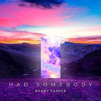 Had Somebody