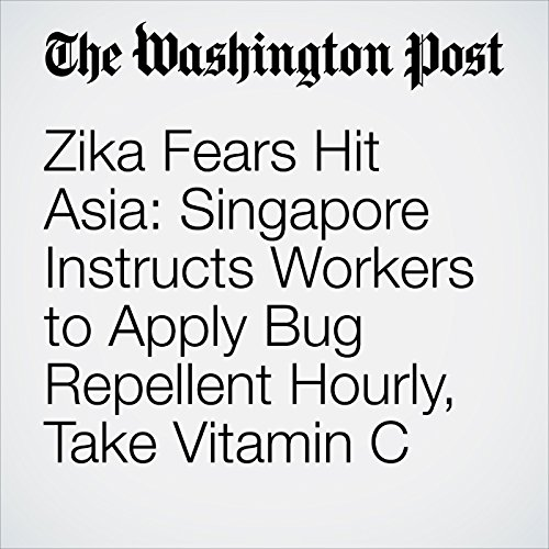 Zika Fears Hit Asia: Singapore Instructs Workers to Apply Bug Repellent Hourly, Take Vitamin C audiobook cover art