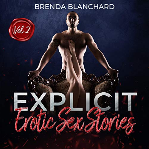 Explicit Erotic Sex Stories: Free Your Mind with These Hot and Raunchy Short Stories: Squirting, MFM, FFM Menage, Bondage, Bisexual, Swingers and More. Vol. 2 cover art
