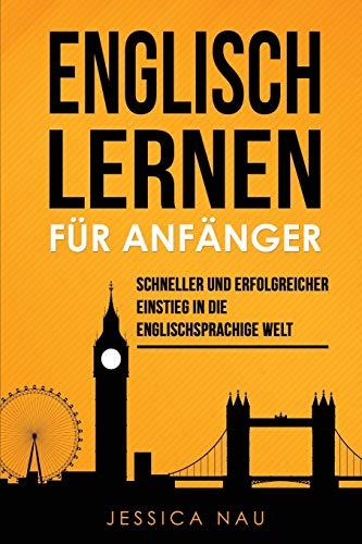 Englisch lernen für Anfänger: Schneller und erfolgreicher Einstieg in die englischsprachige Welt. Mit Kurzgeschichten und Übungen zum maximalen Lernerfolg!