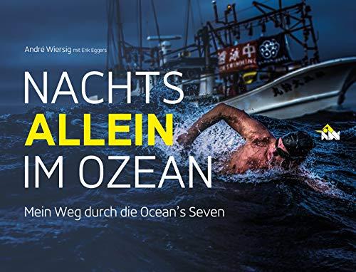 Nachts allein im Ozean. Mein Weg durch die Ocean\'s Seven: Mit einem Vorwort von Steven Munatones