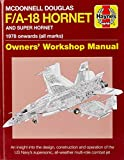 McDonnell Douglas F/A-18 Hornet and Super Hornet: An Insight Into the Design, Construction and Operation of the Us Navy's Supersonic, All-Weather ... Combat Jet (Haynes Owners' Workshop Manual) - Steve Davies