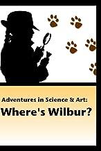 Adventures in Science & Art: Where's Wilbur?