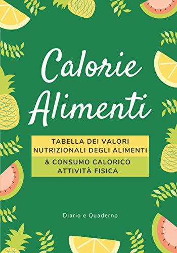 Calorie alimenti: Tabella dei valori nutrizionali degli alimenti & consumo calorico attività fisiche