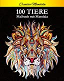 100 Tiere Malbuch mit Mandala: Stressabbauende Tiermotive. Malbuch für Erwachsene mit Mandala-Tieren (Löwen, Elefanten, Eulen, Pferde, Hunde, Katzen und viele mehr!)