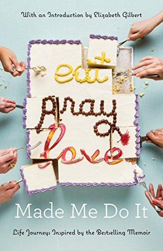 Eat Pray Love Made Me Do It: Life Journeys Inspired by the Bestselling Memoir [Lingua Inglese]