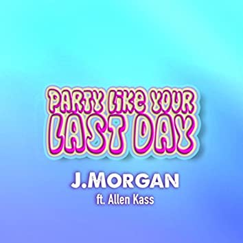 Party Like Your Last Day (feat. Allen Kass)