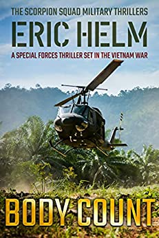 Body Count: A Special Forces thriller set in the Vietnam War (The Scorpion Squad Military Thrillers Book 1) by [Eric Helm]