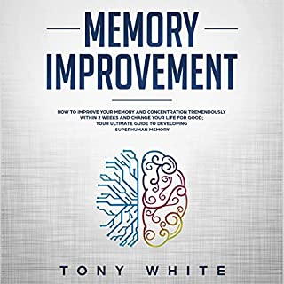 Memory Improvement: How to Improve Your Memory and Concentration Tremendously Within 2 Weeks and Change Your Life for Good; Your Ultimate Guide to Developing ... Memory  cover art