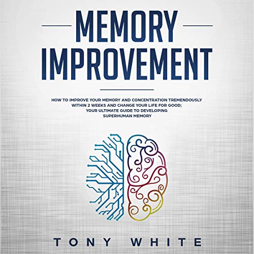 Memory Improvement: How to Improve Your Memory and Concentration Tremendously Within 2 Weeks and Change Your Life for Good; Your Ultimate Guide to Developing ... Memory audiobook cover art