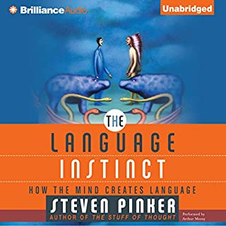 The Language Instinct     How the Mind Creates Language               Written by:                                                                                                                                 Steven Pinker                               Narrated by:                                                                                                                                 Arthur Morey                      Length: 18 hrs and 55 mins     12 ratings     Overall 4.4