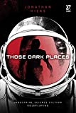 Those Dark Places: Industrial Science Fiction Roleplaying (Osprey Roleplaying)