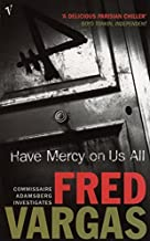 Have Mercy On Us All (Commissaire Adamsberg) by Vargas, Fred (2004) Paperback