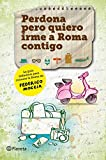 Perdona pero quiero irme a Roma contigo (Planeta Internacional)