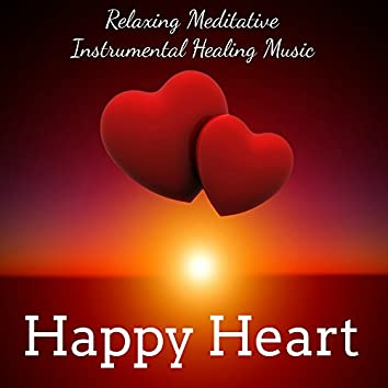 Happy Heart - Relaxing Meditative Instrumental Healing Music for Consciousness Expansion Quiet Moments Zen Garden with Nature New Age Sounds