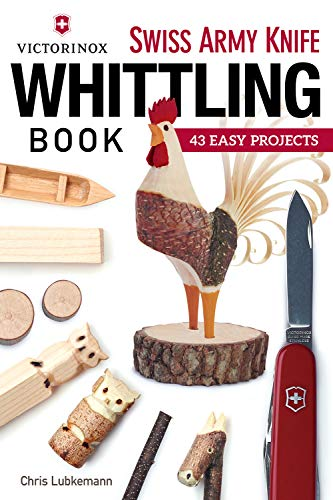 Victorinox Swiss Army Knife Book of Whittling: 43 Easy Projects by [Chris Lubkemann]