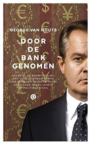 Door de bank genomen: Ons geld- en bankenstelsel: een verbijsterend drama over schulden, woekerwinsten, groeiende ongelijkheid en politieke onwil