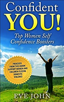 Confident You! Top Self Confidence Boosters for Women by [Eve John]