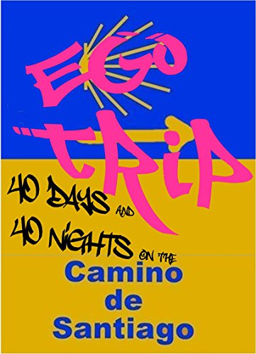 Ego Trip: 40 Days and 40 Nights on the Camino de Santiago (English ...