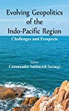 Evolving Geopolitics of Indo-Pacific Region: Challenges and Prospects...