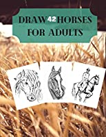 Draw 42 horses for adults: Coloring book for adult, Every page a Different Horse, Creative Drawing Horse, 8.5 x 11.25