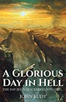 A Glorious Day in Hell: The Day Jesus Descended into Hell