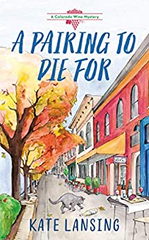 A Pairing to Die For (A Colorado Wine Mystery Book 2) by [Kate Lansing]