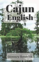 Cajun English Glossary Notebook: an aid to help expand your vocabulary when learning a new language