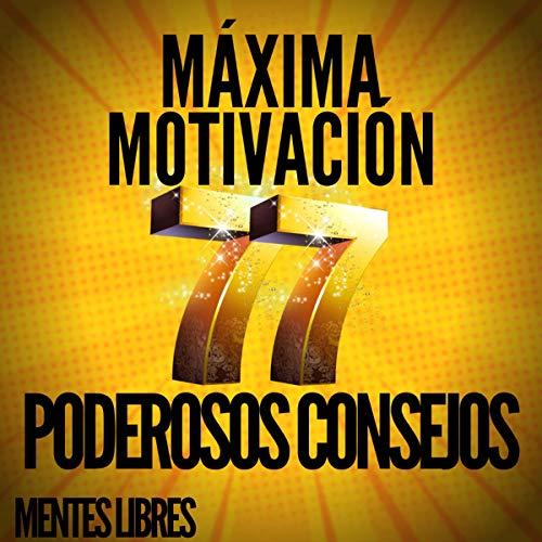Máxima Motivación: 77 Poderosos Consejos [Maximum Motivation: 77 Powerful Tips] cover art