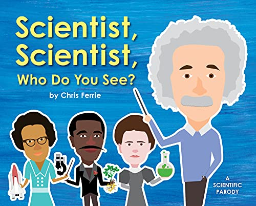 Compare Textbook Prices for Scientist, Scientist, Who Do You See?: A Rhyming Book about Famous Scientists for Kids Learn about Marie Curie, George Washington Carver, Albert Einstein, and More  ISBN 0760789267550 by Ferrie, Chris