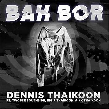 Bah Bor (feat. Twopee Southside, Big P Thaikoon & Kk Thaikoon)