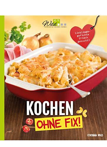 Kochen ohne Fix!: Lieblingsgeric...