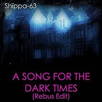 A Song for the Dark Times (Rebus Edit)