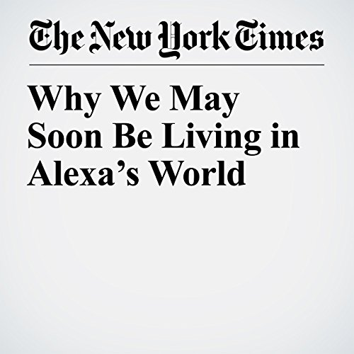 Why We May Soon Be Living in Alexa's World copertina