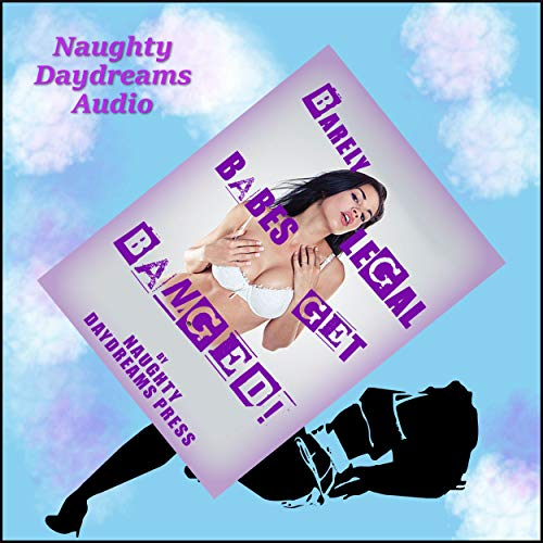 Barely Legal Babes Get Banged audiobook cover art