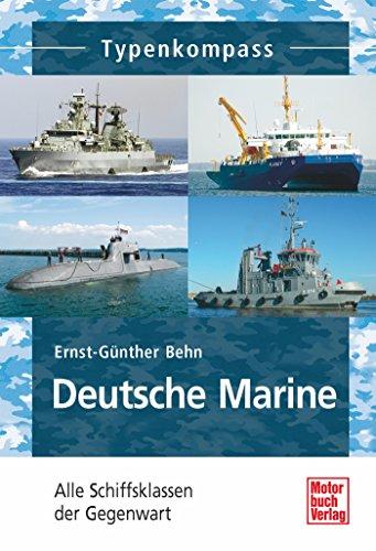 Deutsche Marine: Alle Schiffsklassen der Gegenwart (Typenkompass) (German Edition)
