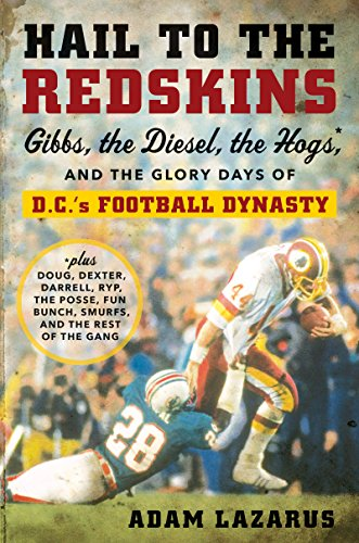 Hail to the Redskins: Gibbs, the Diesel, the Hogs, and the Glory Days of D.C.'s Football Dynasty (English Edition)